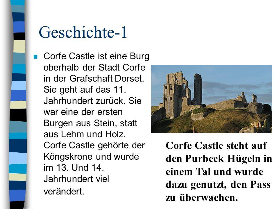 Geschichte-1 n Corfe Castle ist eine Burg oberhalb der Stadt Corfe in der Grafschaft Dorset. Sie geht auf das 11. Jahrhundert zurück. Sie war eine der