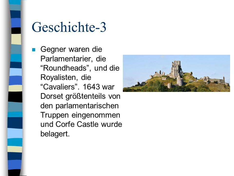 Geschichte-3 n Gegner waren die Parlamentarier, die Roundheads, und die Royalisten, die Cavaliers. 1643 war Dorset größtenteils von den parlamentarisc