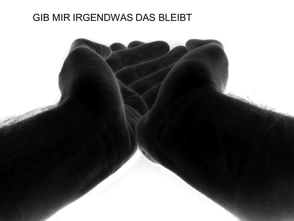 GIB MIR IRGENDWAS DAS BLEIBT