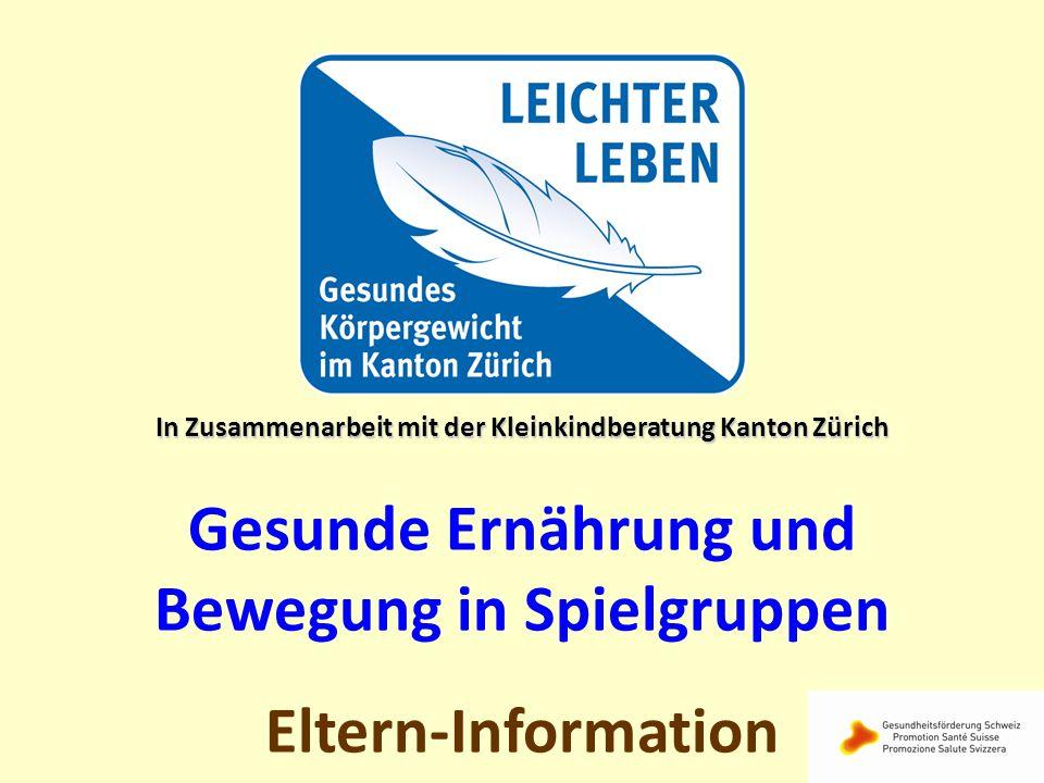 In Zusammenarbeit mit der Kleinkindberatung Kanton Zürich Gesunde Ernährung und Bewegung in Spielgruppen Eltern-Information