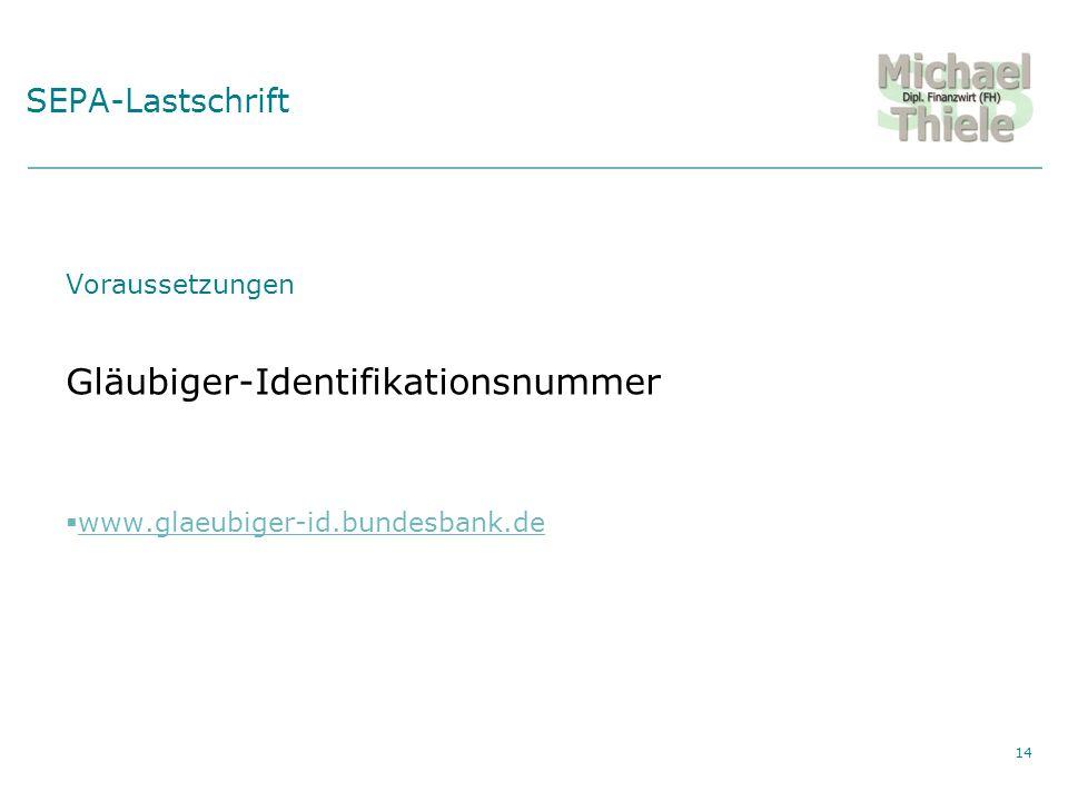 Private Vermögensberatung SEPA-Lastschrift Voraussetzungen Gläubiger-Identifikationsnummer www.glaeubiger-id.bundesbank.de 14