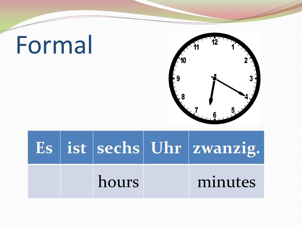 Formal EsistsechsUhrzwanzig. hoursminutes