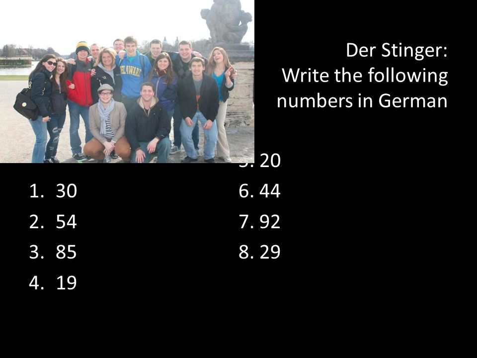 Der Stinger: Write the following numbers in German 1.30 2.54 3.85 4.19 5. 20 6. 44 7. 92 8. 29