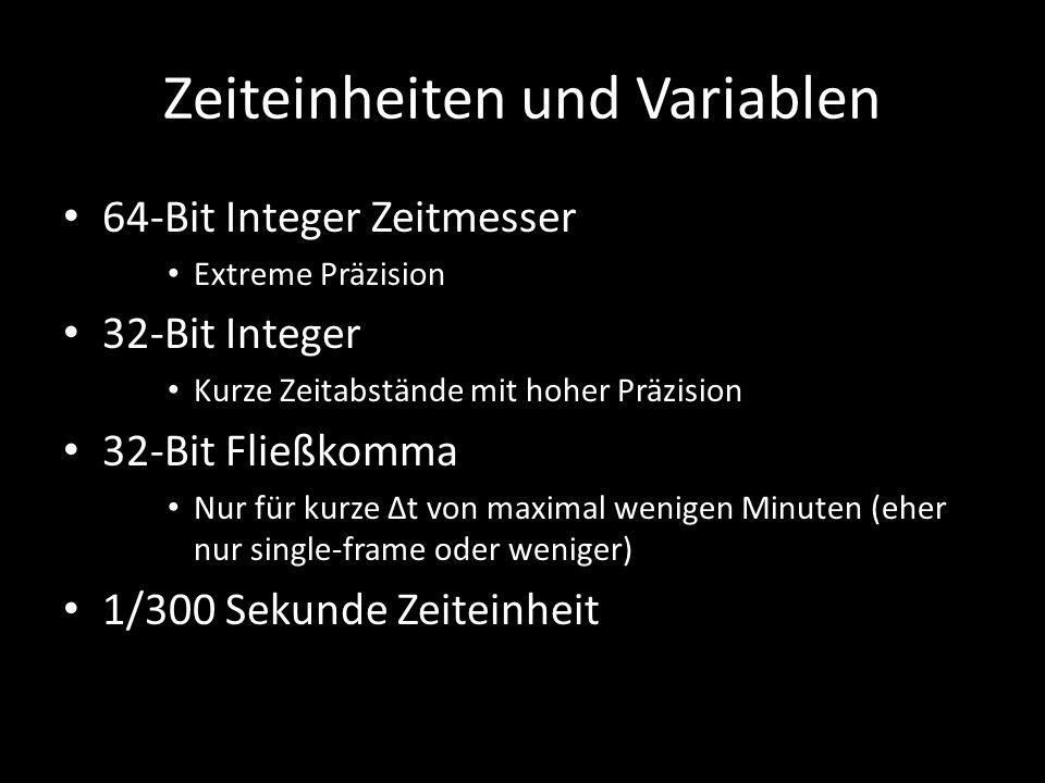 Zeiteinheiten und Variablen 64-Bit Integer Zeitmesser Extreme Präzision 32-Bit Integer Kurze Zeitabstände mit hoher Präzision 32-Bit Fließkomma Nur für kurze Δt von maximal wenigen Minuten (eher nur single-frame oder weniger) 1/300 Sekunde Zeiteinheit