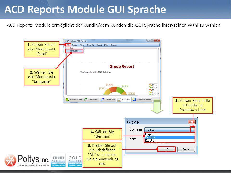 ACD Reports Module ermöglicht der Kundin/dem Kunden die GUI Sprache ihrer/seiner Wahl zu wählen. ACD Reports Module GUI Sprache 2. Wählen Sie den Menü