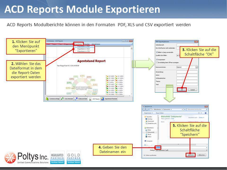 ACD Reports Modulberichte können in den Formaten PDF, XLS und CSV exportiert werden ACD Reports Module Exportieren 2. Wählen Sie das Dateiformat in de