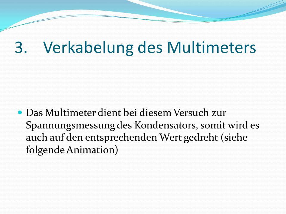 3.Verkabelung des Multimeters Das Multimeter dient bei diesem Versuch zur Spannungsmessung des Kondensators, somit wird es auch auf den entsprechenden