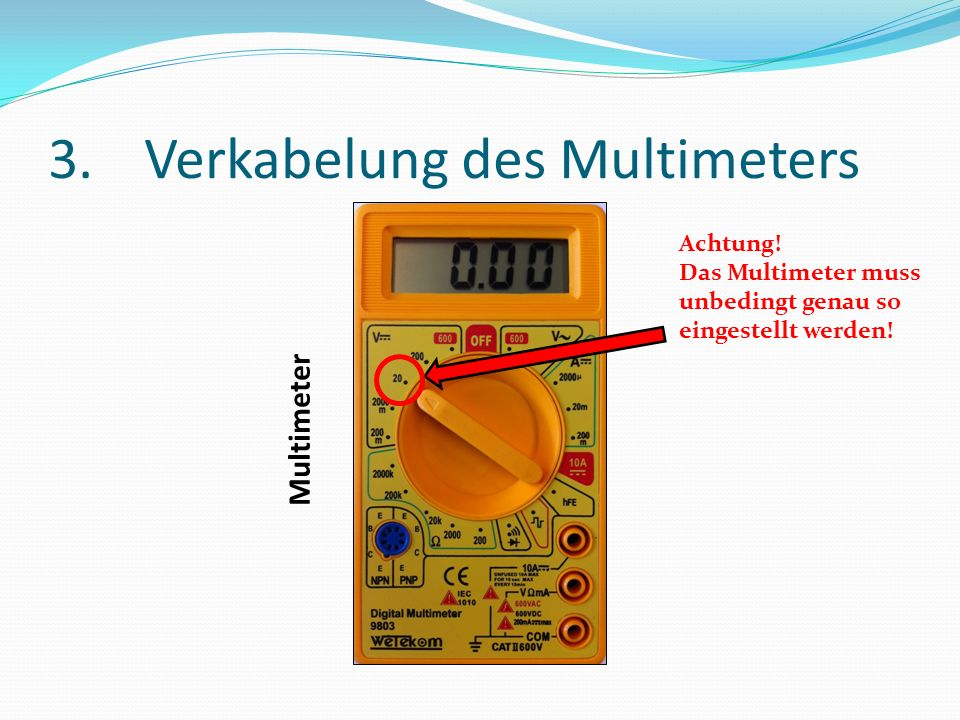 3.Verkabelung des Multimeters Multimeter Achtung! Das Multimeter muss unbedingt genau so eingestellt werden!