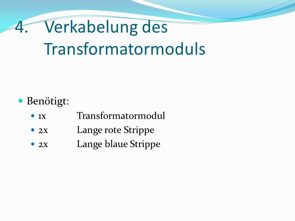 4.Verkabelung des Transformatormoduls Benötigt: 1xTransformatormodul 2xLange rote Strippe 2xLange blaue Strippe