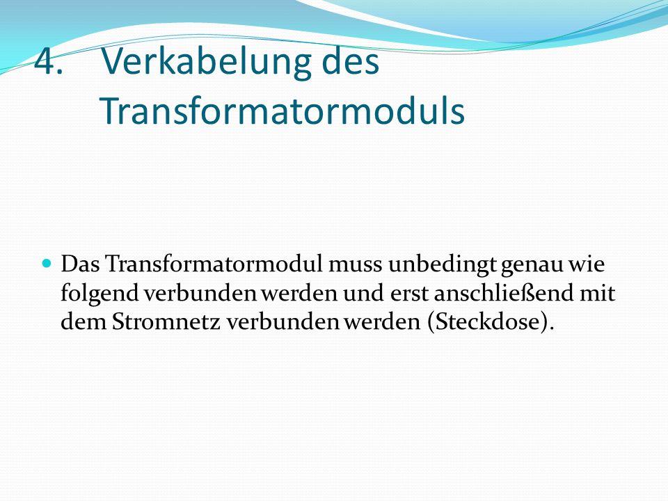 4.Verkabelung des Transformatormoduls Das Transformatormodul muss unbedingt genau wie folgend verbunden werden und erst anschließend mit dem Stromnetz