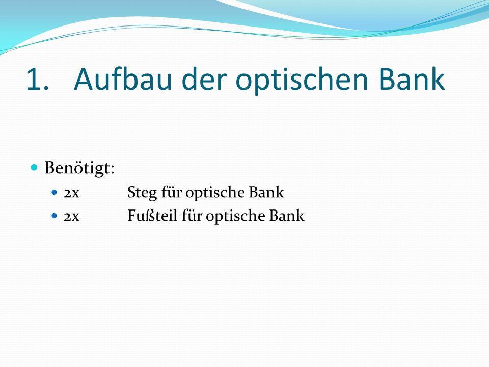 1.Aufbau der optischen Bank Benötigt: 2xSteg für optische Bank 2xFußteil für optische Bank