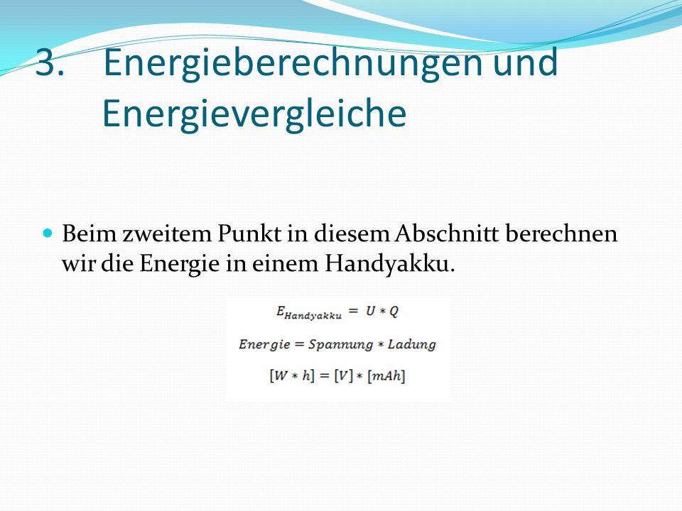 3.Energieberechnungen und Energievergleiche Beim zweitem Punkt in diesem Abschnitt berechnen wir die Energie in einem Handyakku.