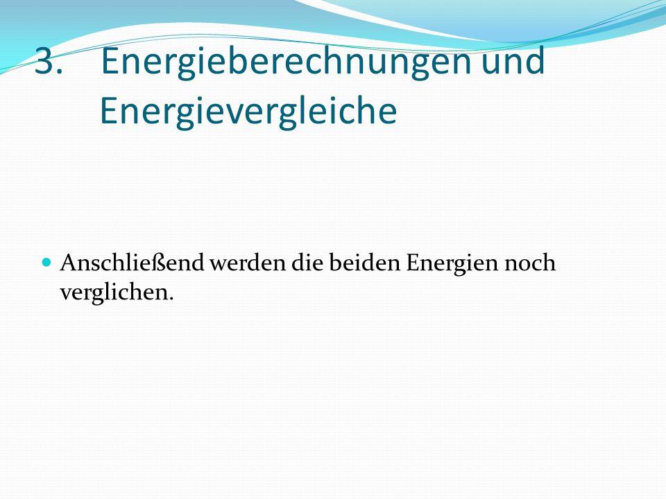 3.Energieberechnungen und Energievergleiche Anschließend werden die beiden Energien noch verglichen.
