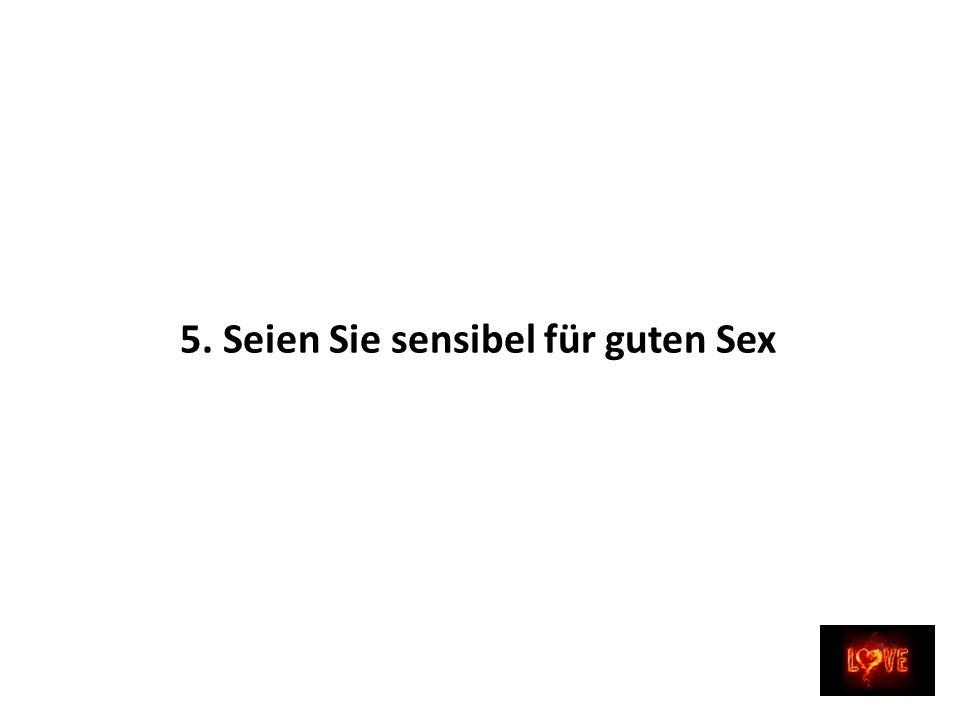 5. Seien Sie sensibel für guten Sex