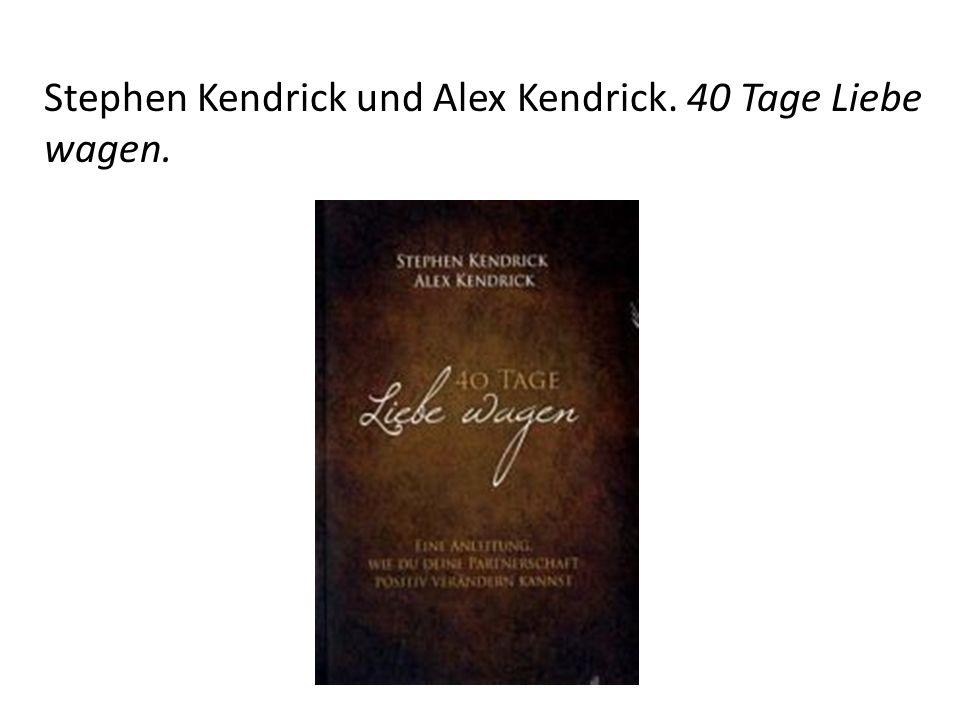 Stephen Kendrick und Alex Kendrick. 40 Tage Liebe wagen.