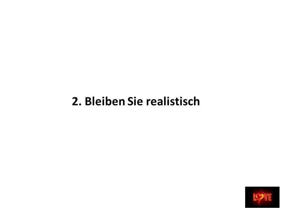 2. Bleiben Sie realistisch
