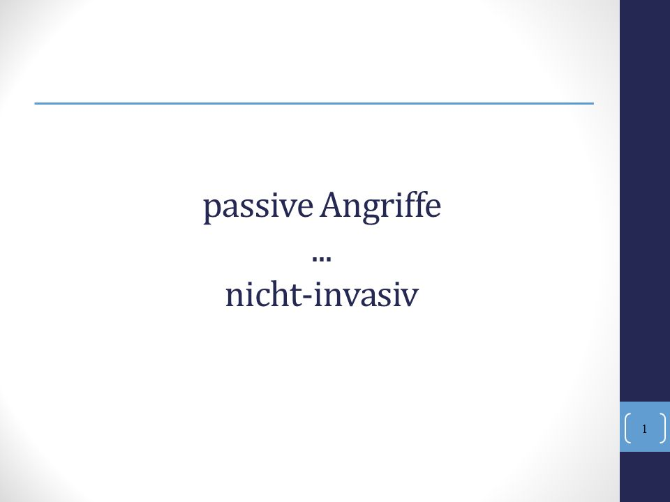 1 passive Angriffe... nicht-invasiv
