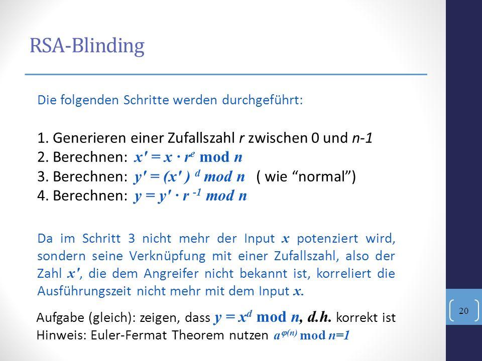 RSA-Blinding Die folgenden Schritte werden durchgeführt: 1. Generieren einer Zufallszahl r zwischen 0 und n-1 2. Berechnen: x' = x r e mod n 3. Berech