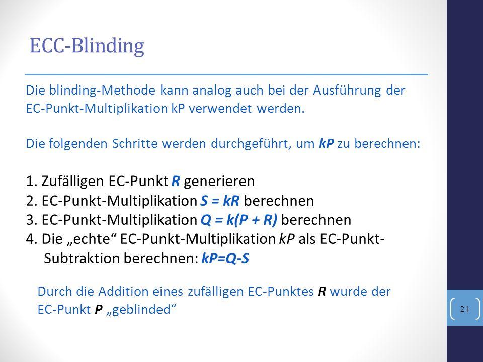 ECC-Blinding Die blinding-Methode kann analog auch bei der Ausführung der EC-Punkt-Multiplikation kP verwendet werden. Die folgenden Schritte werden d