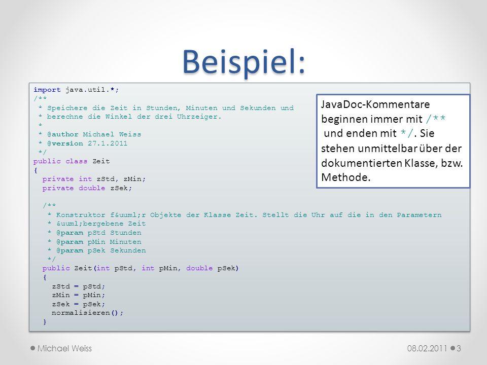 Beispiel (Forts.): 08.02.2011Michael Weiss4 /** * Konstruktor für Objekte der Klasse Zeit.