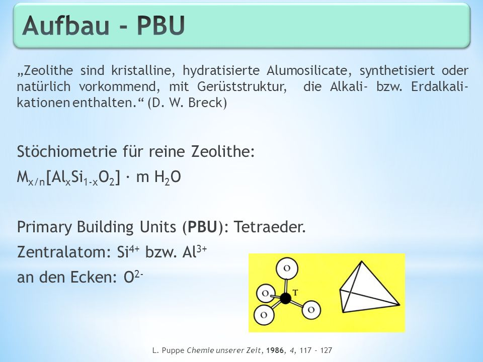 http://www.ruby.chemie.uni-freiburg.de/Vorlesung/Seminare/agp_zeolithe.pdf http://www.mmch.uni-kiel.de/Zeolithe/Folien/Struktur%20und%20Nomenklatur/ folie_struktur_Entstehung.jpg (7.7.2012) L.