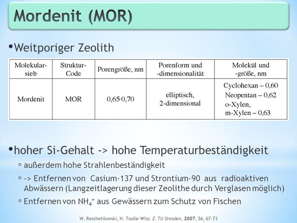 Weitporiger Zeolith hoher Si-Gehalt -> hohe Temperaturbeständigkeit außerdem hohe Strahlenbeständigkeit -> Entfernen von Casium-137 und Strontium-90 a