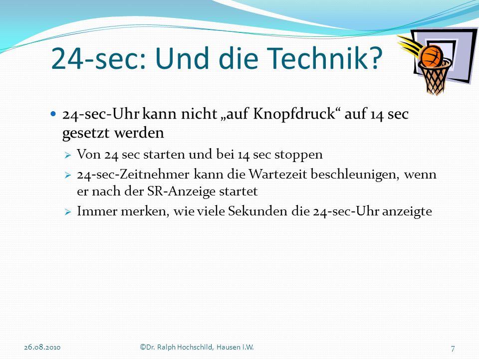 24-sec: Und die Technik? 26.08.20107©Dr. Ralph Hochschild, Hausen i.W. 24-sec-Uhr kann nicht auf Knopfdruck auf 14 sec gesetzt werden Von 24 sec start