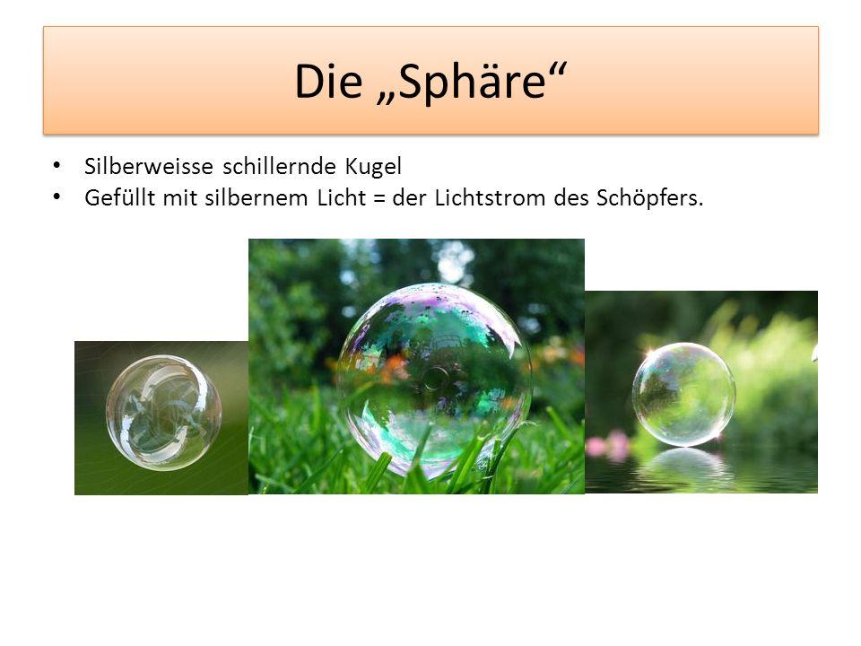 Die Sphäre Silberweisse schillernde Kugel Gefüllt mit silbernem Licht = der Lichtstrom des Schöpfers.