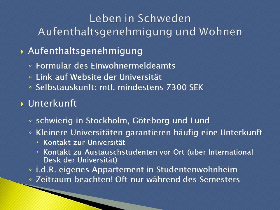 Aufenthaltsgenehmigung Formular des Einwohnermeldeamts Link auf Website der Universität Selbstauskunft: mtl. mindestens 7300 SEK Unterkunft schwierig