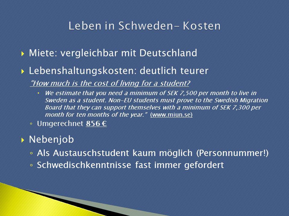 Miete: vergleichbar mit Deutschland Lebenshaltungskosten: deutlich teurer How much is the cost of living for a student? We estimate that you need a mi
