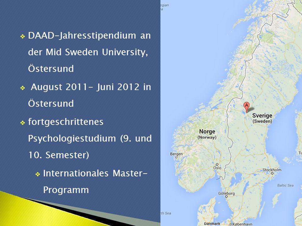 DAAD-Jahresstipendium an der Mid Sweden University, Östersund August 2011- Juni 2012 in Östersund fortgeschrittenes Psychologiestudium (9. und 10. Sem