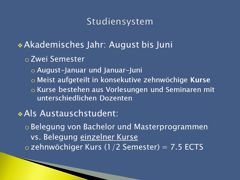 Akademisches Jahr: August bis Juni o Zwei Semester o August-Januar und Januar-Juni o Meist aufgeteilt in konsekutive zehnwöchige Kurse o Kurse bestehe