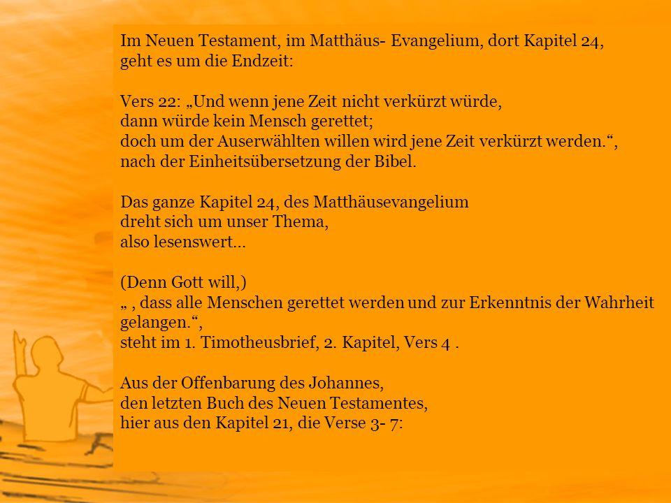 Im Neuen Testament, im Matthäus- Evangelium, dort Kapitel 24, geht es um die Endzeit: Vers 22: Und wenn jene Zeit nicht verkürzt würde, dann würde kei