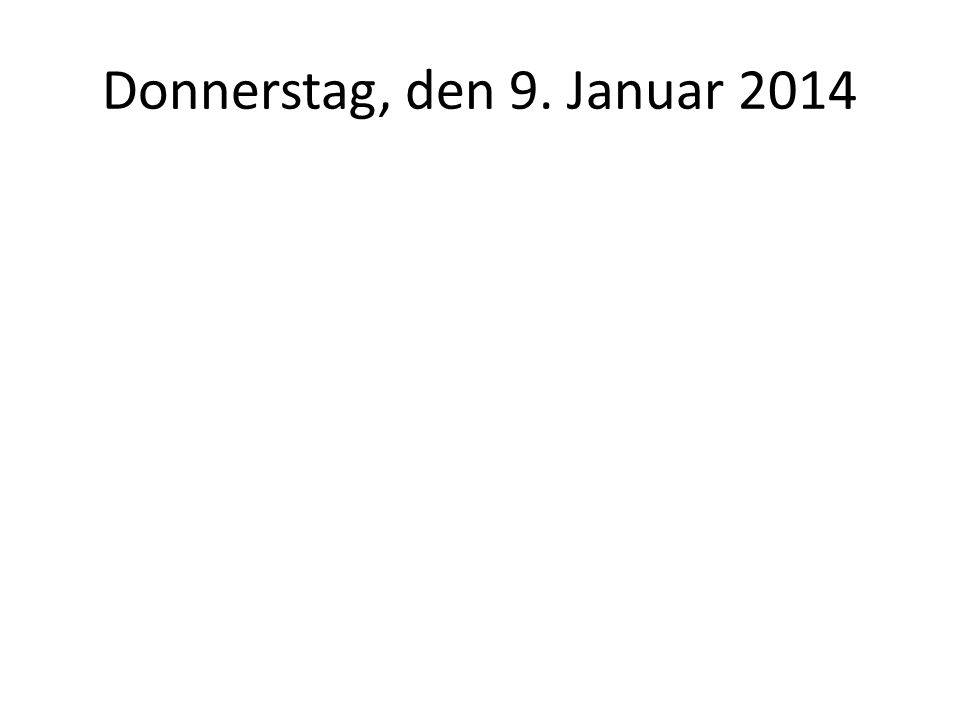 Donnerstag, den 9. Januar 2014