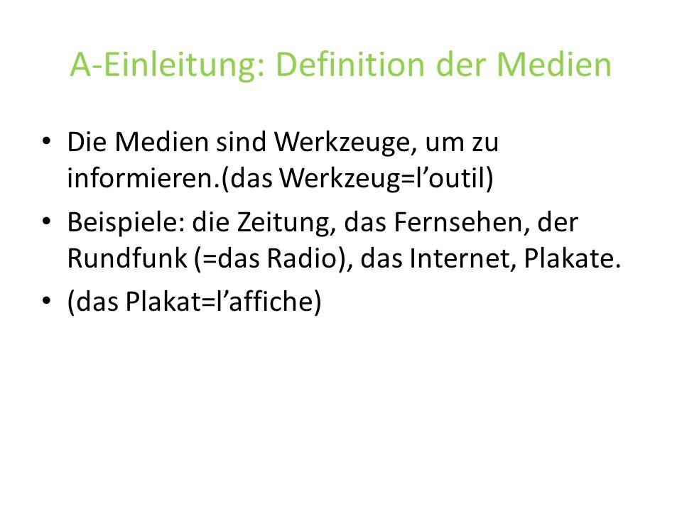 A-Einleitung: Definition der Medien Die Medien sind Werkzeuge, um zu informieren.(das Werkzeug=loutil) Beispiele: die Zeitung, das Fernsehen, der Rund
