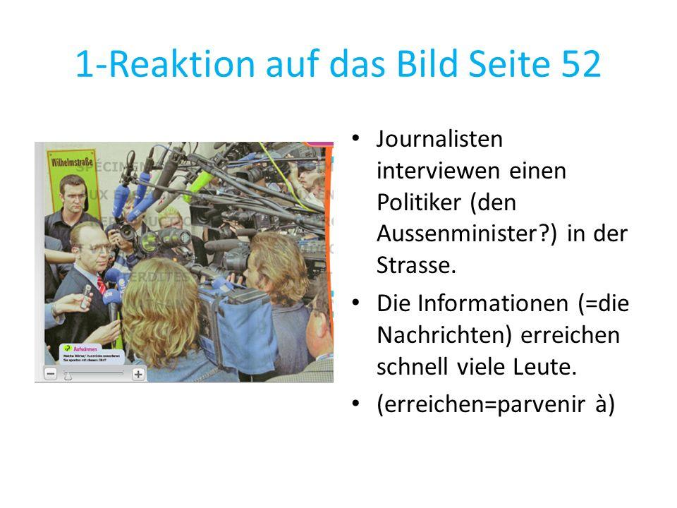 1-Reaktion auf das Bild Seite 52 Journalisten interviewen einen Politiker (den Aussenminister?) in der Strasse. Die Informationen (=die Nachrichten) e