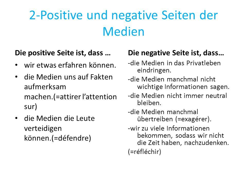 2-Positive und negative Seiten der Medien Die positive Seite ist, dass … wir etwas erfahren können. die Medien uns auf Fakten aufmerksam machen.(=atti