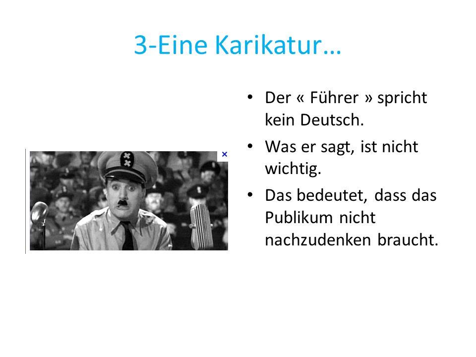 3-Eine Karikatur… Der « Führer » spricht kein Deutsch. Was er sagt, ist nicht wichtig. Das bedeutet, dass das Publikum nicht nachzudenken braucht.