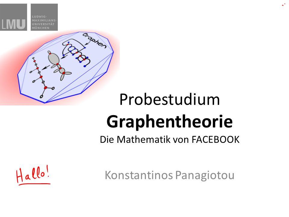 Probestudium Graphentheorie Die Mathematik von FACEBOOK Konstantinos Panagiotou