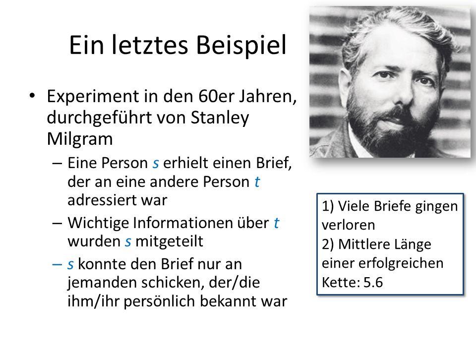 Ein letztes Beispiel Experiment in den 60er Jahren, durchgeführt von Stanley Milgram – Eine Person s erhielt einen Brief, der an eine andere Person t
