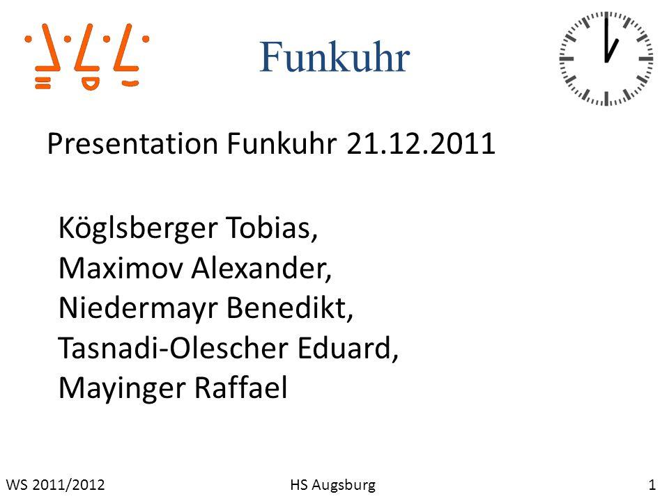 Funkuhr 1WS 2011/2012HS Augsburg Presentation Funkuhr 21.12.2011 Köglsberger Tobias, Maximov Alexander, Niedermayr Benedikt, Tasnadi-Olescher Eduard,