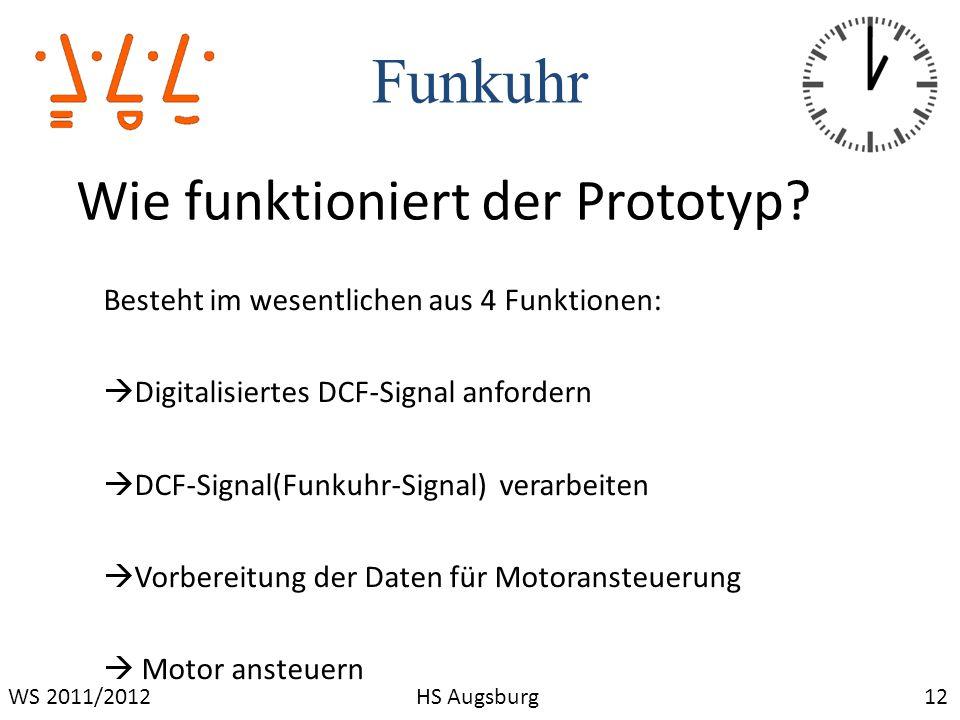 Funkuhr 12WS 2011/2012HS Augsburg Wie funktioniert der Prototyp? Besteht im wesentlichen aus 4 Funktionen: Digitalisiertes DCF-Signal anfordern DCF-Si