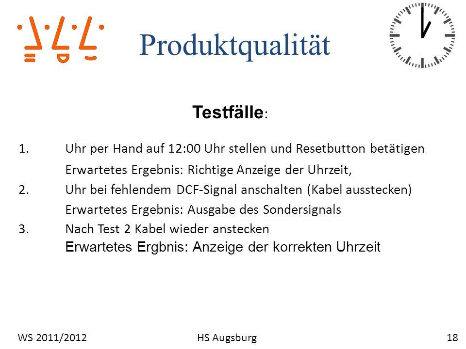 Produktqualität 18WS 2011/2012HS Augsburg Testfälle : 1.Uhr per Hand auf 12:00 Uhr stellen und Resetbutton betätigen Erwartetes Ergebnis: Richtige Anz