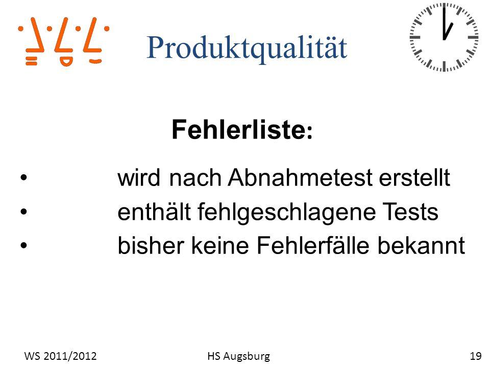 Produktqualität 19WS 2011/2012HS Augsburg Fehlerliste : wird nach Abnahmetest erstellt enthält fehlgeschlagene Tests bisher keine Fehlerfälle bekannt