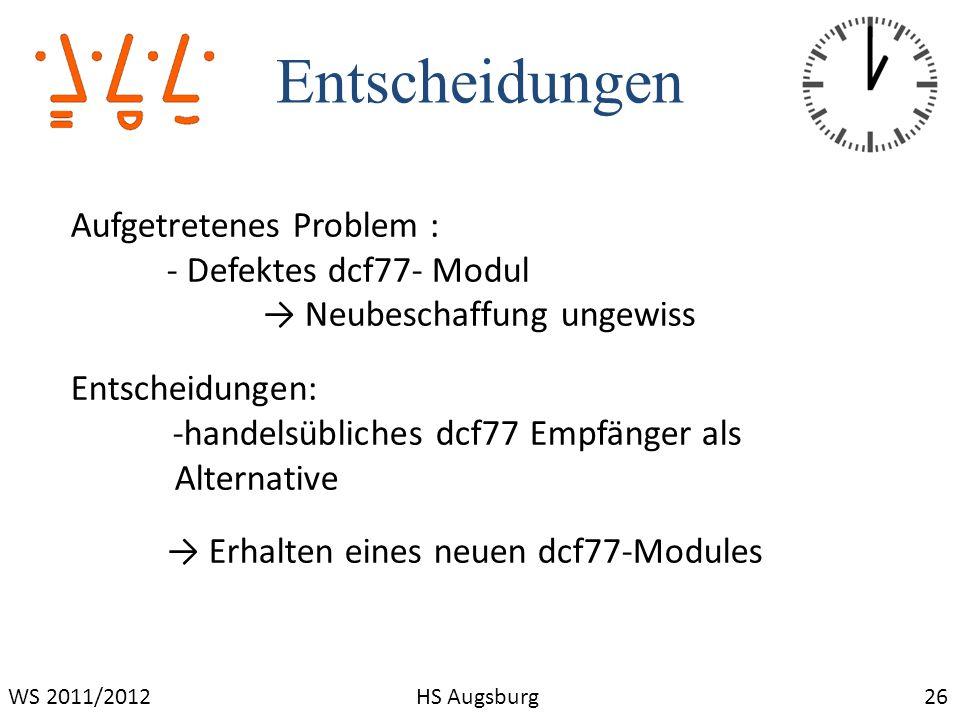 Entscheidungen 26WS 2011/2012HS Augsburg Aufgetretenes Problem : - Defektes dcf77- Modul Neubeschaffung ungewiss Entscheidungen: -handelsübliches dcf7