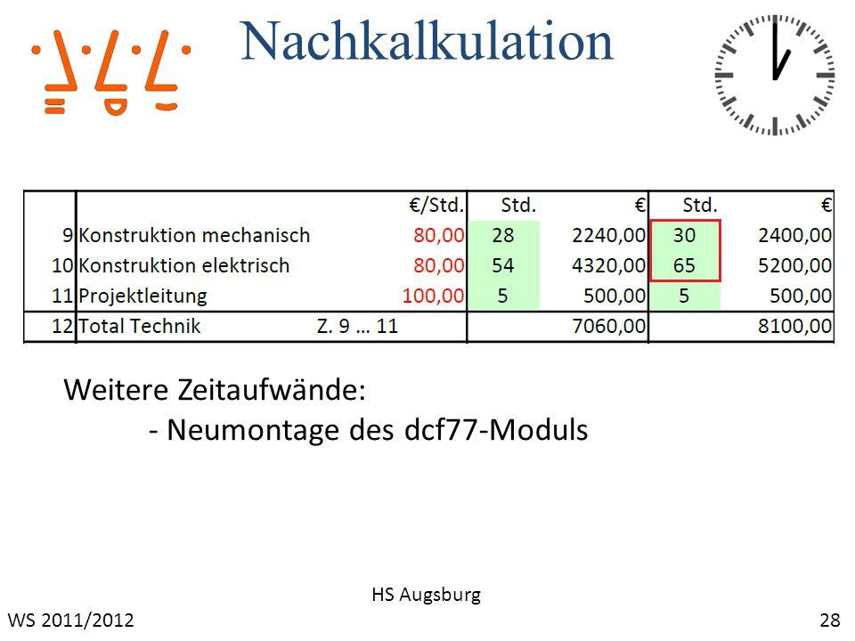 Nachkalkulation 28 HS Augsburg Weitere Zeitaufwände: - Neumontage des dcf77-Moduls WS 2011/2012