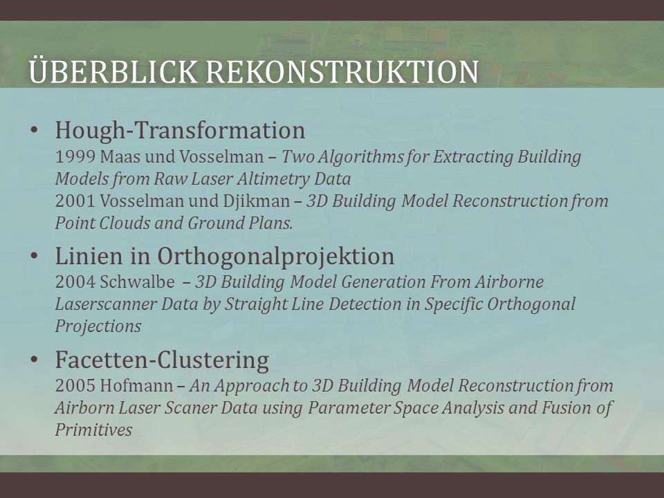 ÜBERBLICK REKONSTRUKTIONÜBERBLICK REKONSTRUKTION Hough-Transformation 1999 Maas und Vosselman – Two Algorithms for Extracting Building Models from Raw