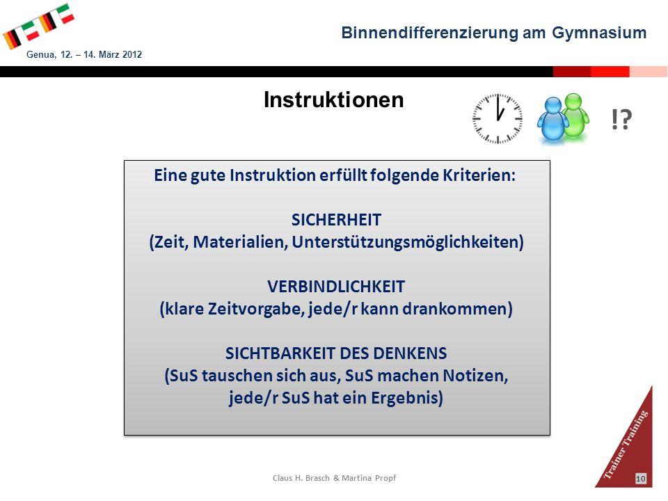 Binnendifferenzierung am Gymnasium Genua, 12. – 14. März 2012 Claus H. Brasch & Martina Propf 10 Instruktionen Eine gute Instruktion erfüllt folgende