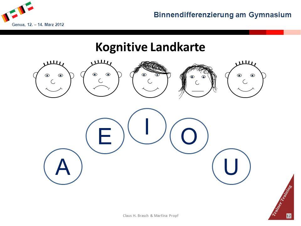 Binnendifferenzierung am Gymnasium Genua, 12. – 14. März 2012 Claus H. Brasch & Martina Propf 12 Kognitive Landkarte A E I O U