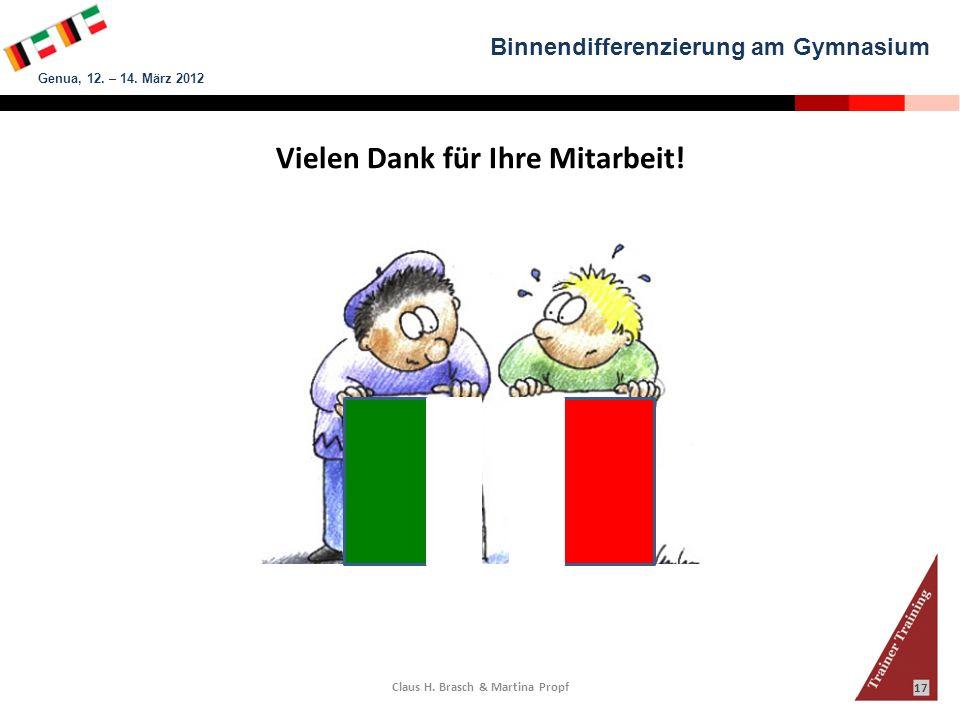 Binnendifferenzierung am Gymnasium Genua, 12. – 14. März 2012 Claus H. Brasch & Martina Propf 17 Vielen Dank für Ihre Mitarbeit!